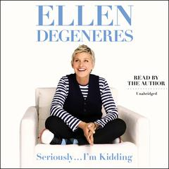 Seriously...Im Kidding Audiobook, by Ellen DeGeneres