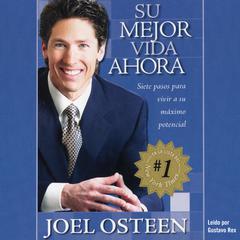 Su Mejor Vida Ahora: Siete Etapas Vias Camimos para Vivir al Maximo Potencial Audiobook, by Joel Osteen