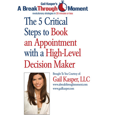 The 5 Critical Steps to Book an Appointment with a High Level Decision Maker Audiobook, by Gail Kasper