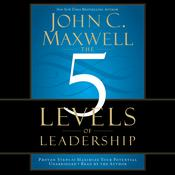 The 5 Levels of Leadership: Proven Steps to Maximize Your Potential Audiobook, by John C. Maxwell