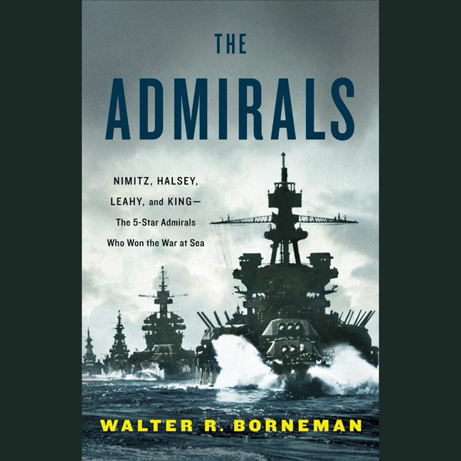 Printable The Admirals: Nimitz, Halsey, Leahy, and King--The Five-Star Admirals Who Won the War at Sea Audiobook Cover Art