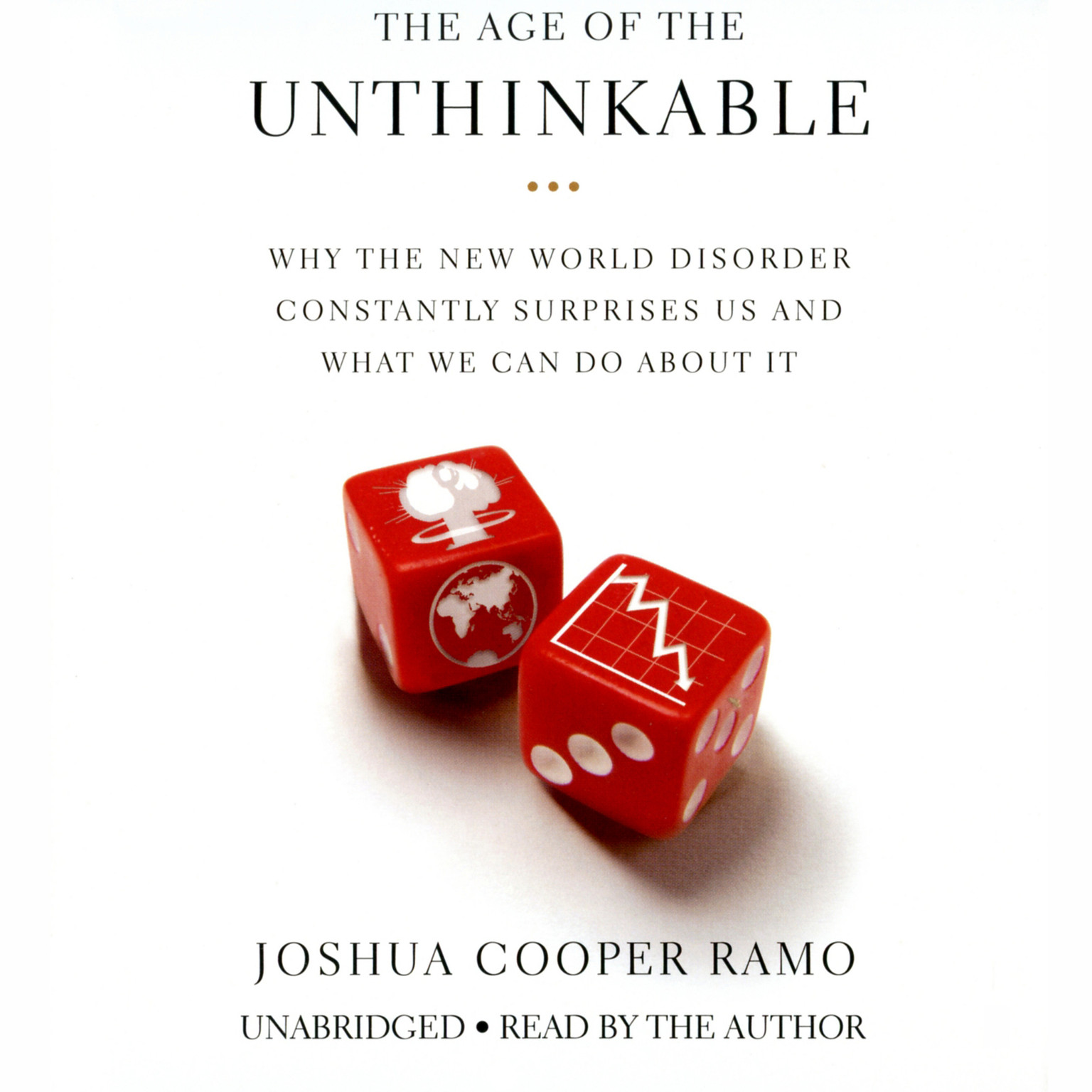 Printable The Age of the Unthinkable: Why the New World Disorder Constantly Surprises Us And What We Can Do About It Audiobook Cover Art