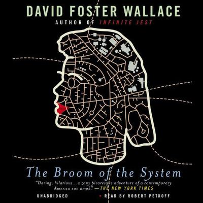 The Broom of the System: A Novel Audiobook, by David Foster Wallace