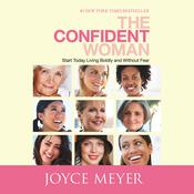 The Confident Woman: Start Today Living Boldly and Without Fear, by Joyce Meyer