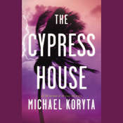 The Cypress House Audiobook, by Michael Koryta