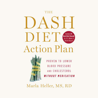 The DASH Diet Action Plan: Proven to Lower Blood Pressure and Cholesterol Without Medication Audiobook, by Marla Heller