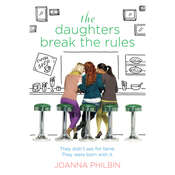 The Daughters Break the Rules Audiobook, by Joanna Philbin
