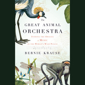 The Great Animal Orchestra: Finding the Origins of Music in the World's Wild Places Audiobook, by Bernie Krause