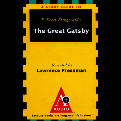 A+ Audio Study Guide: The Great Gatsby Audiobook, by Richard Glatzer
