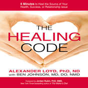 The Healing Code: 6 Minutes to Heal the Source of Your Health, Success, or Relationship Issue Audiobook, by Alexander Loyd