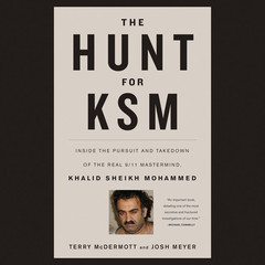 The Hunt for KSM: Inside the Pursuit and Takedown of the Real 9/11 Mastermind, Khalid Sheikh Mohammed Audiobook, by Terry McDermott, Josh Meyer
