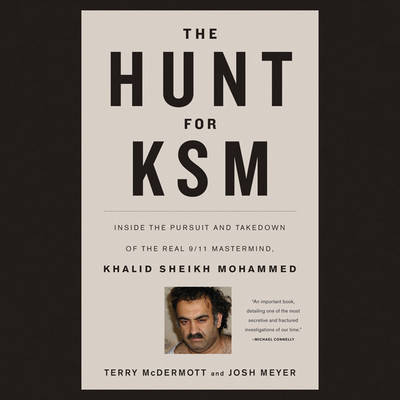 The Hunt for KSM: Inside the Pursuit and Takedown of the Real 9/11 Mastermind, Khalid Sheikh Mohammed Audiobook, by Terry McDermott