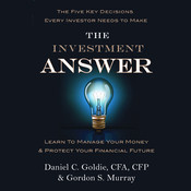 The Investment Answer: Learn to Manage Your Money & Protect Your Financial Future (tentative), by Gordon S. Murray, Gordon Murray, Daniel C. Goldie