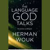 The Language God Talks: On Science and Religion Audiobook, by Herman Wouk