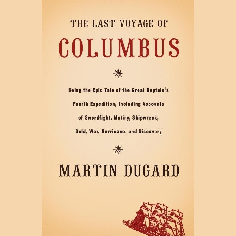 Printable The Last Voyage of Columbus: Being the Epic Tale of the Great Captain's Fourth Expedition Including Accounts of Swordfight, Mutiny, Shipwreck, Gold, War, Hurrican, and Discovery Audiobook Cover Art