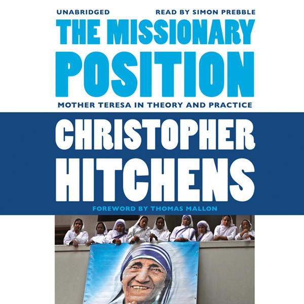 Printable The Missionary Position: Mother Teresa in Theory and Practice Audiobook Cover Art