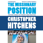 The Missionary Position: Mother Teresa in Theory and Practice, by Christopher Hitchens