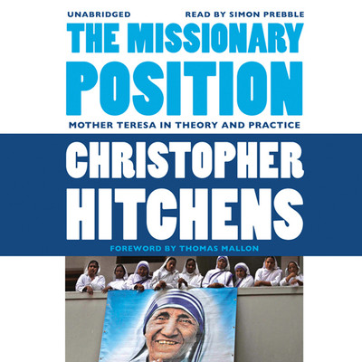 The Missionary Position: Mother Teresa in Theory and Practice Audiobook, by Christopher Hitchens