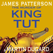 The Murder of King Tut: The Plot to Kill the Child King Audiobook, by James Patterson, Martin Dugard