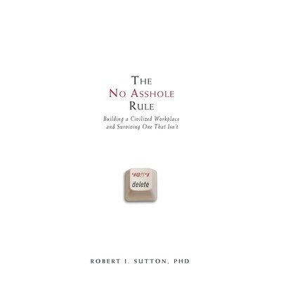 The No Asshole Rule (Abridged): Building a Civilized Workplace and Surviving One That Isnt Audiobook, by Robert I. Sutton
