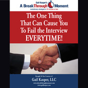 The One Thing That Can Cause You to Fail the Interview Every Time!, by Gail Kasper