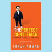 The Perfect Gentleman: A Muslim Boy Meets the West, by Imran Ahmad