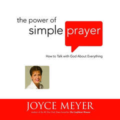 The Power of Simple Prayer: How to Talk with God About Everything Audiobook, by Joyce Meyer