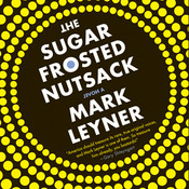 The Sugar Frosted Nutsack: A Novel, by Mark Leyner