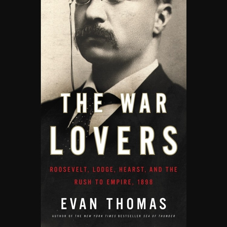 Printable The War Lovers: Roosevelt, Lodge, Hearst, and the Rush to Empire, 1898 Audiobook Cover Art