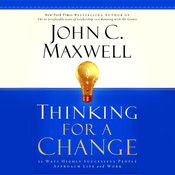 Thinking for a Change: 11 Ways Highly Successful People Approach Life and Work Audiobook, by John C. Maxwell
