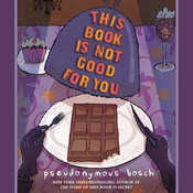 This Book Is Not Good for You, by Pseudonymous Bosch