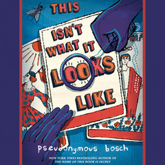 This Isnt What It Looks Like Audiobook, by Pseudonymous Bosch
