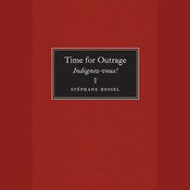Time for Outrage: Indignez-vous!, by Stéphane Hessel