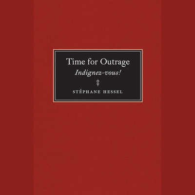 Time for Outrage: Indignez-vous! Audiobook, by Stéphane Hessel
