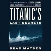 Titanic's Last Secrets: The Further Adventures of Shadow Divers John Chatterton and Richie Kohler Audiobook, by Brad Matsen