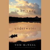 To Be Sung Underwater: A Novel Audiobook, by Tom McNeal