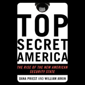 Top Secret America: The Rise of the New American Security State Audiobook, by Dana Priest, William M. Arkin