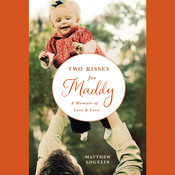 Two Kisses for Maddy: A Memoir of Loss & Love, by Matthew Logelin