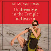 Undress Me in the Temple of Heaven Audiobook, by Susan Jane Gilman