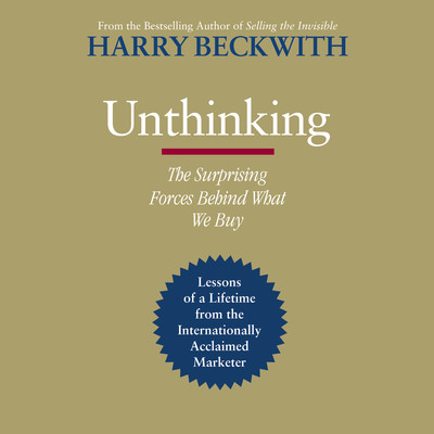 Unthinking: The Surprising Forces Behind What We Buy Audiobook, by Harry Beckwith