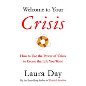 Welcome to Your Crisis: How to Use the Power of Crisis to Create the Life You Want Audiobook, by Laura Day