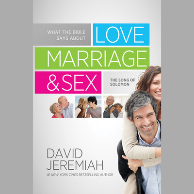 What the Bible Says about Love Marriage & Sex: The Song of Solomon Audiobook, by David Jeremiah