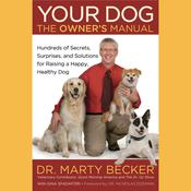Your Dog: The Owners Manual: Hundreds of Secrets, Surprises, and Solutions for Raising a Happy, Healthy Dog, by Marty Becker