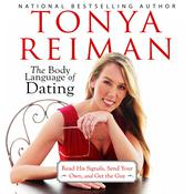 The Body Language of Dating: Read His Signals, Send Your Own, and Get the Guy, by Tonya Reiman