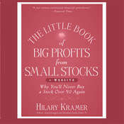 The Little Book of Big Profits from Small Stocks + Website: Why Youll Never Buy a Stock Over $10 Again (Little Books. Big Profits), by Hilary Kramer