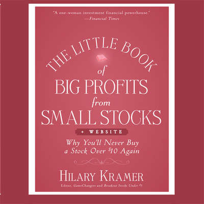 The Little Book of Big Profits from Small Stocks + Website: Why Youll Never Buy a Stock Over $10 Again (Little Books. Big Profits) Audiobook, by Hilary Kramer