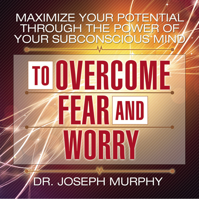 Printable Maximize Your Potential through the Power of Your Subconscious Mind to Overcome Fear and Worry Audiobook Cover Art