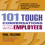 101 Tough Conversations to Have With Employees: A Manager's Guide to Addressing Performance, Conduct, and Discipline Challenges, by Paul Falcone