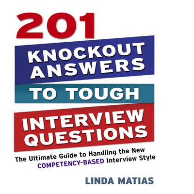201 Knockout Answers to Tough Interview Questions: The Ultimate Guide to Handling the New Competency-Based Interview Style Audiobook, by Linda Matias