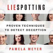 Liespotting: Proven Techniques to Detect Deception, by Pamela Meyer